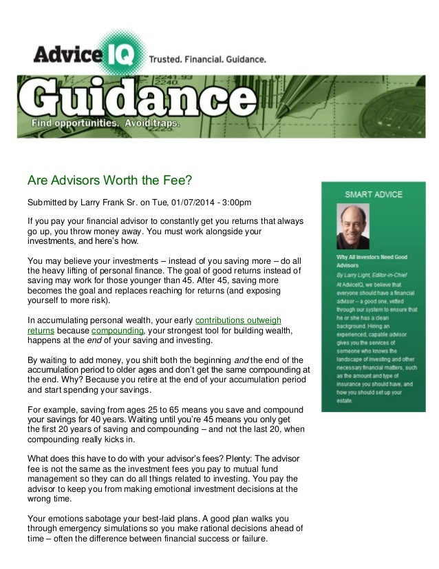 Are Advisors Worth the Fee? Submitted by Larry Frank Sr. on Tue, 01/07/2014 - 3:00pm If you pay your financial advisor to ...