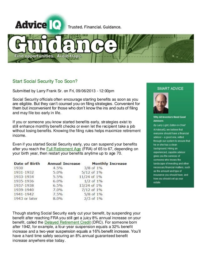 Start Social Security Too Soon? Submitted by Larry Frank Sr. on Fri, 09/06/2013 - 12:00pm Social Security officials often ...