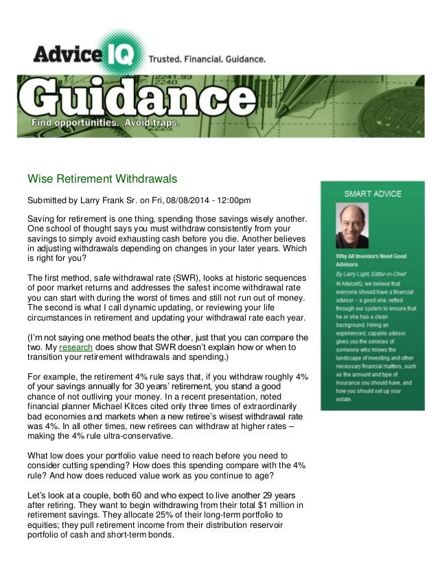 Wise Retirement Withdrawals Submitted by Larry Frank Sr. on Fri, 08/08/2014 - 12:00pm Saving for retirement is one thing, ...