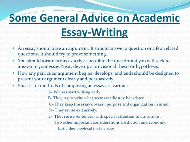 some general advice on academic essay writing Collection of tips on how to improve your academic writing and other formal writing tips for academic writing and other formal if some of the essays i have.
