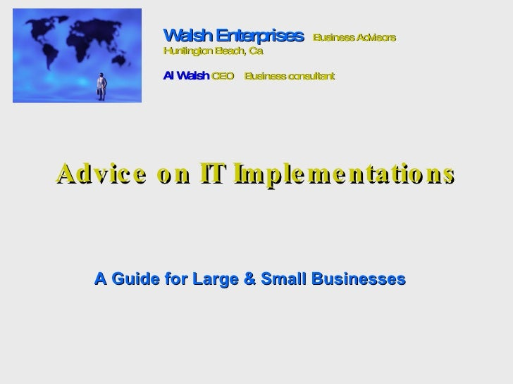Advice on IT Implementations A Guide for Large & Small Businesses Walsh Enterprises   Business Advisors Huntington Beach, ...
