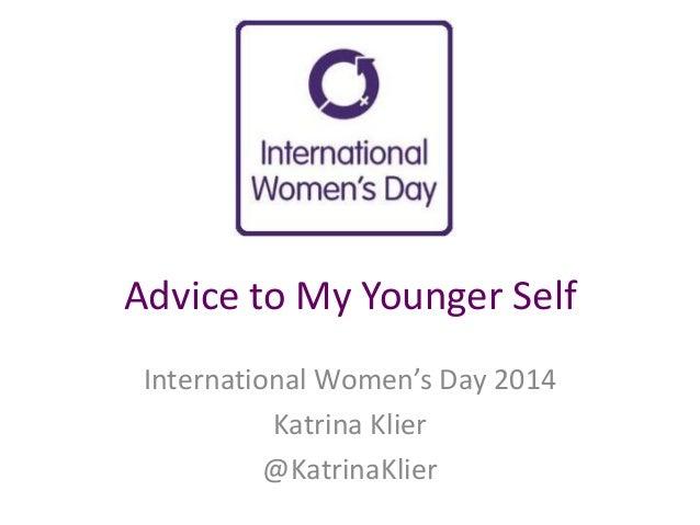 Advice to My Younger Self International Women's Day 2014 Katrina Klier @KatrinaKlier