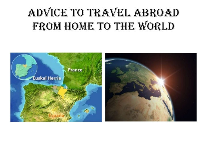 ADVICE TO TRAVEL ABROAD from HOME to the WORLD