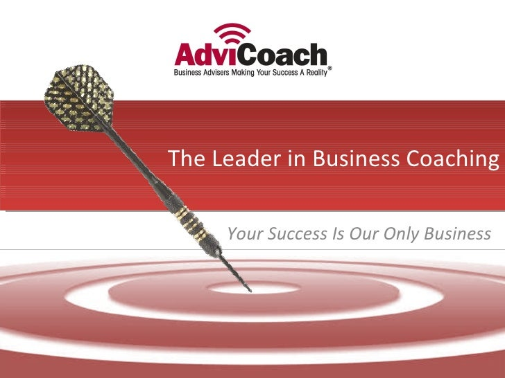 The Leader in Business Coaching Your Success Is Our Only Business