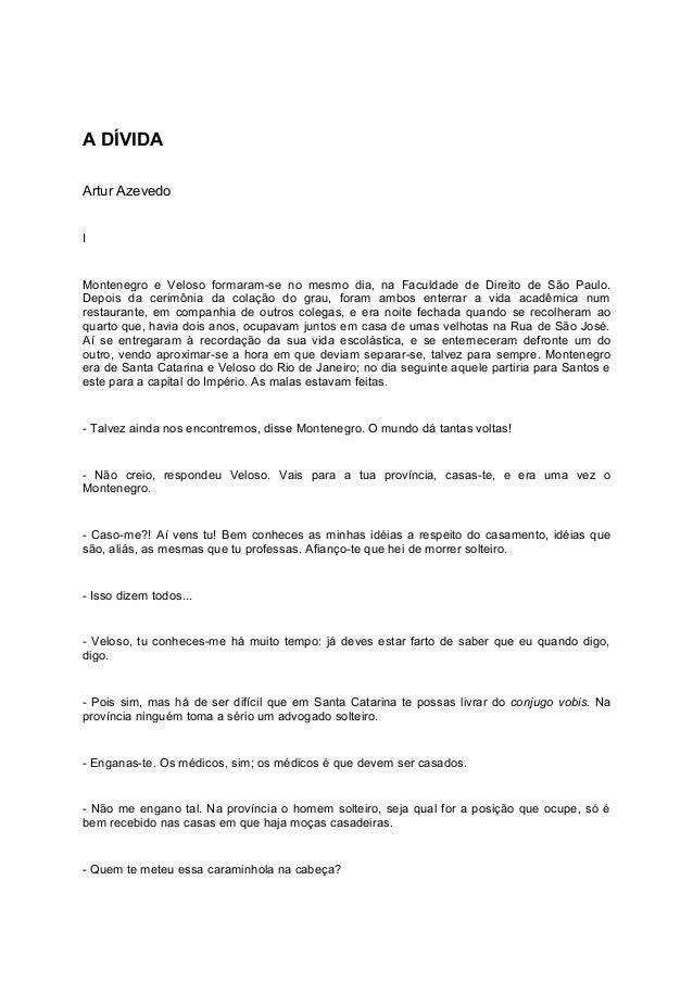 A DÍVIDA Artur Azevedo I Montenegro e Veloso formaram-se no mesmo dia, na Faculdade de Direito de São Paulo. Depois da cer...