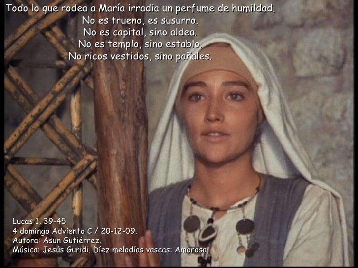 Todo lo que rodea a María irradia un perfume de humildad. No es trueno, es susurro. No es capital, sino aldea. No es templ...