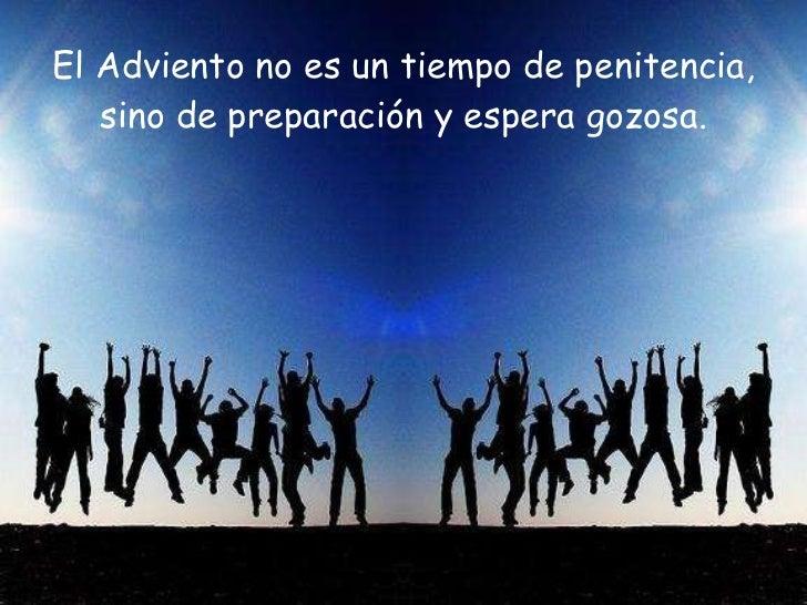 <ul><li>El Adviento no es un tiempo de penitencia, sino de preparación y espera gozosa. </li></ul>