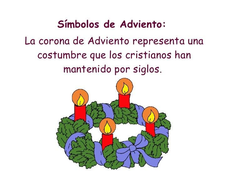 <ul><li>Símbolos de Adviento:  </li></ul><ul><li>La corona de Adviento representa una costumbre que los cristianos han man...