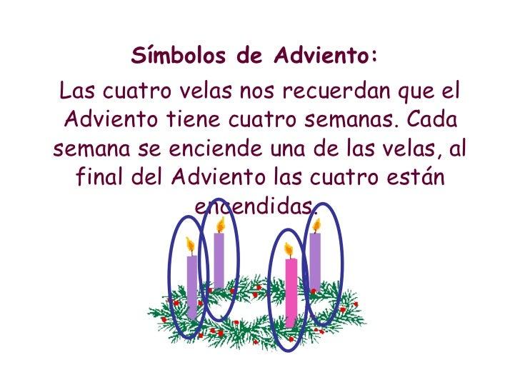 <ul><li>Símbolos de Adviento:  </li></ul><ul><li>Las cuatro velas nos recuerdan que el Adviento tiene cuatro semanas. Cada...