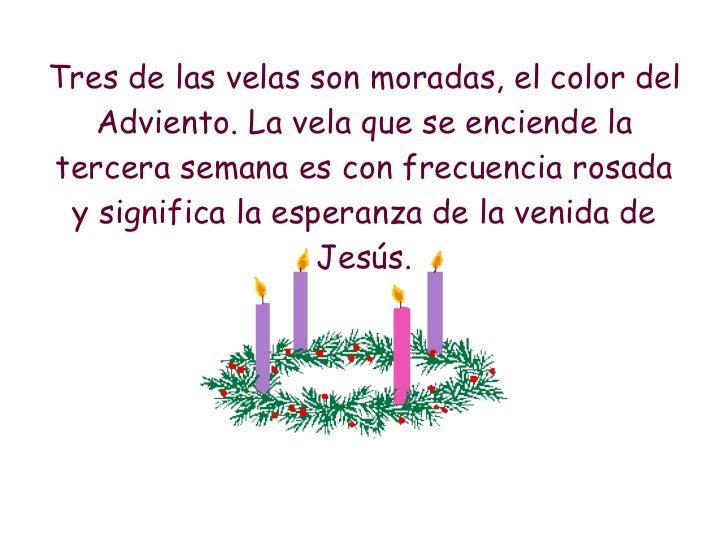 <ul><li>Tres de las velas son moradas, el color del Adviento. La vela que se enciende la tercera semana es con frecuencia ...