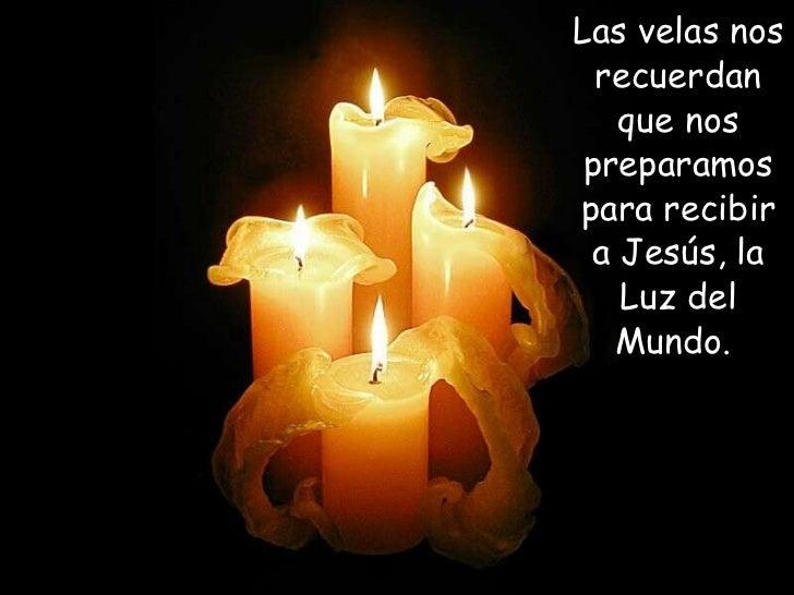 <ul><li>Las velas nos recuerdan que nos preparamos para recibir a Jesús, la Luz del Mundo.  </li></ul>