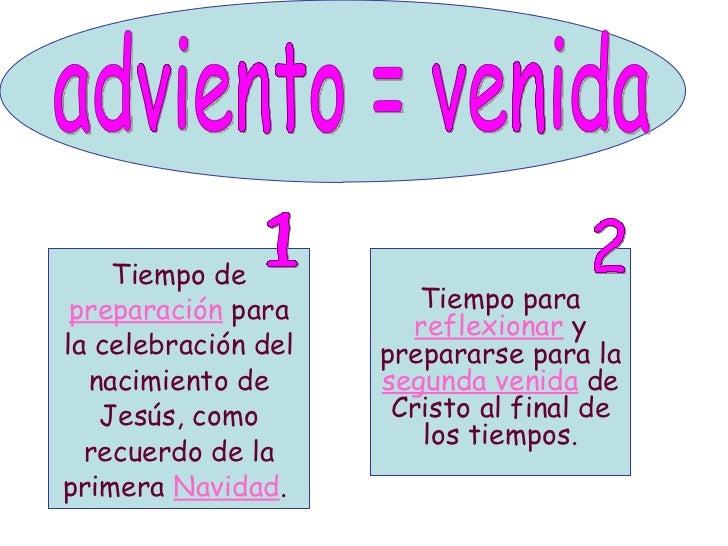 <ul><li>Tiempo de  preparación  para la celebración del nacimiento de Jesús, como recuerdo de la primera  Navidad .  </li>...