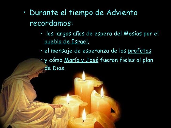 <ul><li>Durante el tiempo de Adviento recordamos: </li></ul><ul><ul><ul><li>los largos años de espera del Mesías por el  p...