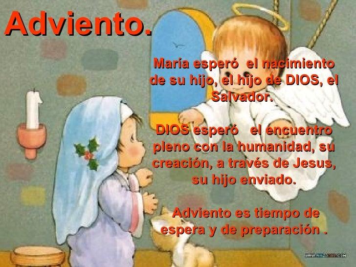 María esperó  el nacimiento de su hijo, el hijo de DIOS, el Salvador.  DIOS esperó  el encuentro pleno con la humanidad, s...