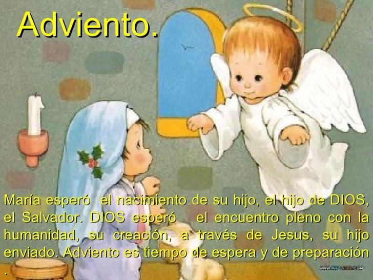 María esperó  el nacimiento de su hijo, el hijo de DIOS, el Salvador. DIOS esperó  el encuentro pleno con la humanidad, su...