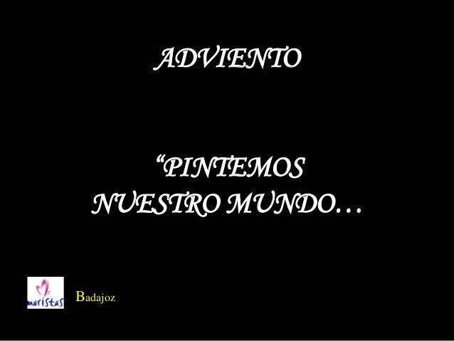 """ADVIENTO     """"PINTEMOS  NUESTRO MUNDO…Badajoz"""