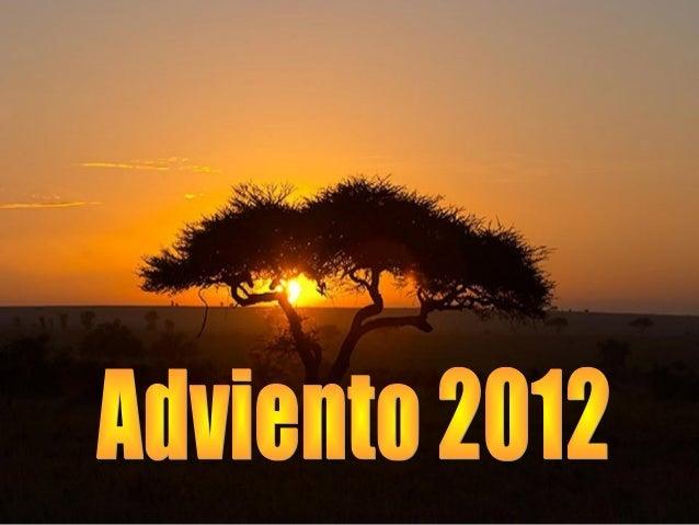 Domingo, 2 de Diciembre de 2.012I de Adviento   Acoge: convierte tu hogar en el lugar de   todos, ofrécete.