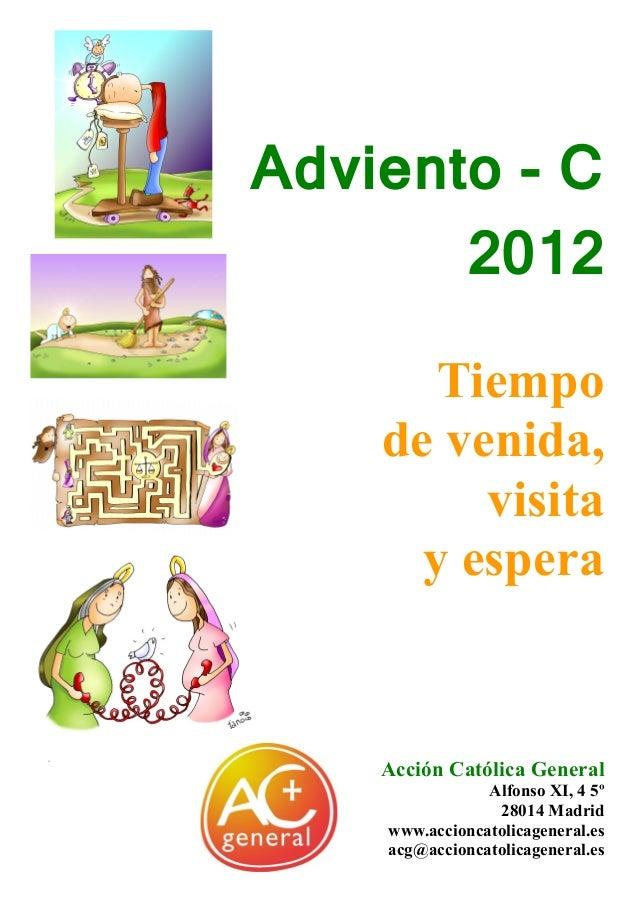 Adviento - C       2012          Tiempo       de venida,            visita         y espera       Acción Católica General ...