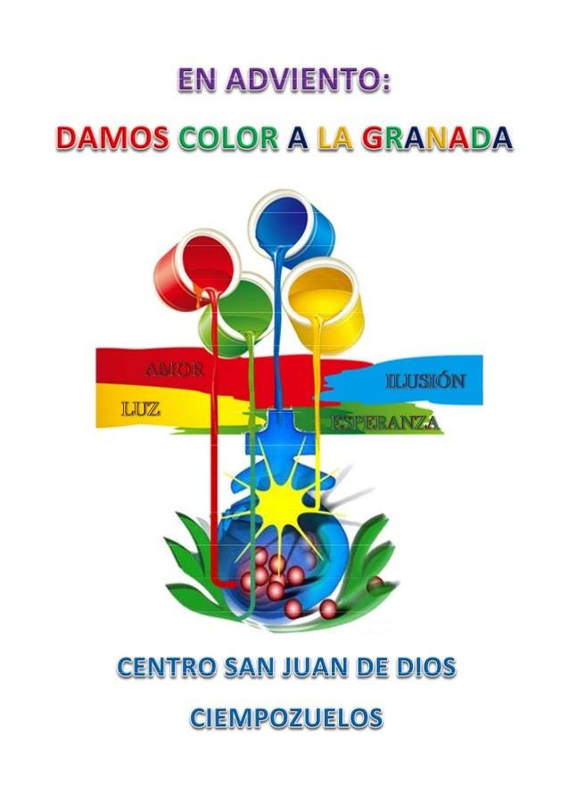 En Adviento damos color a la Granada Adviento 2013 – Ciclo A  INTRODUCCIÓN El Adviento es tiempo de luz e ilusión, de amor...