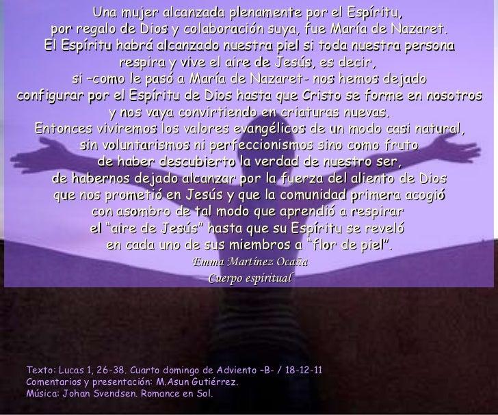 Una mujer alcanzada plenamente por el Espíritu,  por regalo de Dios y colaboración suya, fue María de Nazaret. El Espíritu...