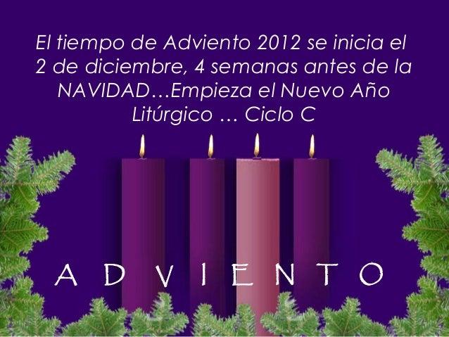 El tiempo de Adviento 2012 se inicia el2 de diciembre, 4 semanas antes de la   NAVIDAD…Empieza el Nuevo Año          Litúr...