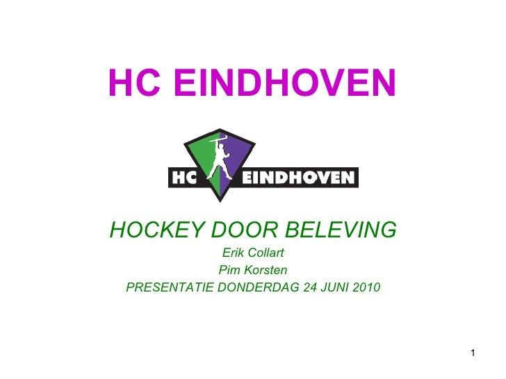 HC EINDHOVEN HOCKEY DOOR BELEVING Erik Collart Pim Korsten PRESENTATIE DONDERDAG 24 JUNI 2010