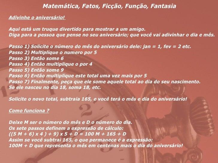 Matemática, Fatos, Ficção, Função, Fantasia  <ul><li>Adivinhe o aniversário!  </li></ul><ul><li>Aqui está um truque divert...
