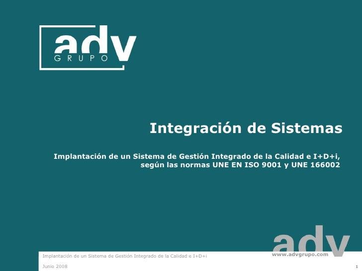 Integración de Sistemas     Implantación de un Sistema de Gestión Integrado de la Calidad e I+D+i,                        ...