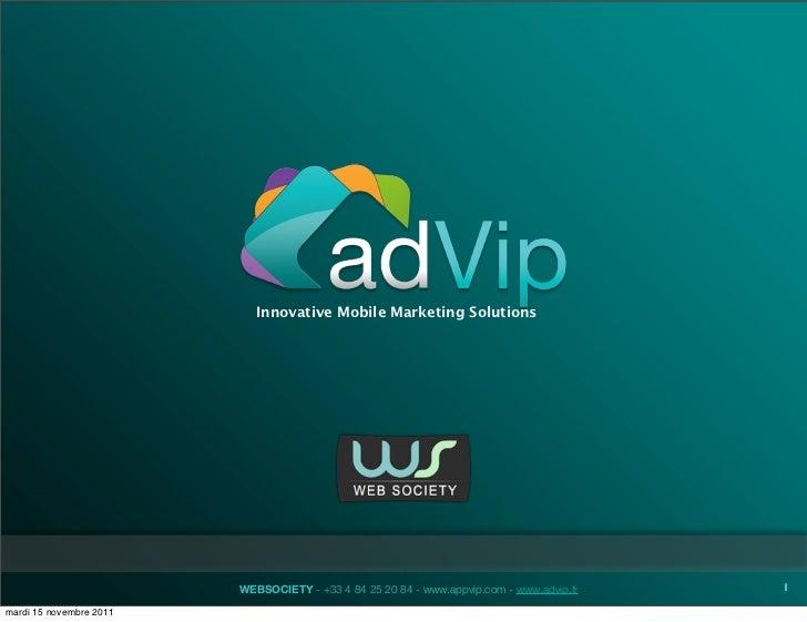 Innovative Mobile Marketing Solutions                         WEBSOCIETY - +33 4 84 25 20 84 - www.appvip.com - www.advip....
