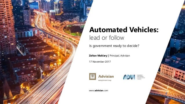 www.advisian.com Zoltan Maklary   Principal, Advisian 17 November 2017 Automated Vehicles: lead or follow Is government re...