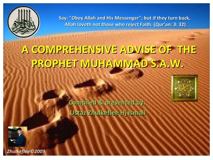 A COMPREHENSIVE ADVISE OF  THE PROPHET MUHAMMAD S.A.W.  Compiled & presented by:  Ustaz Zhulkeflee Hj Ismail Zhulkeflee©20...