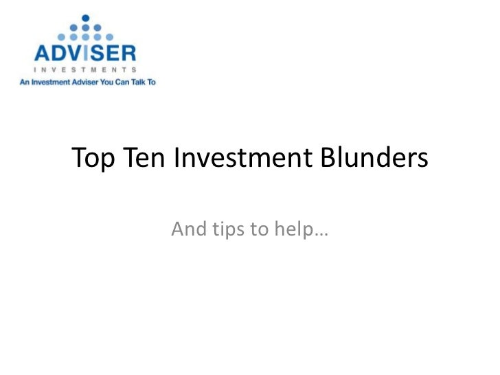 Top Ten Investment Blunders       And tips to help…