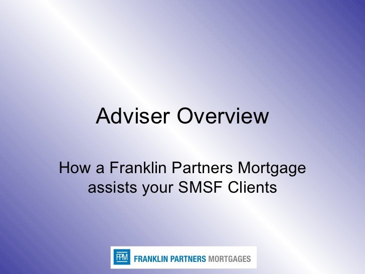 Adviser Overview How a Franklin Partners Mortgage assists your SMSF Clients