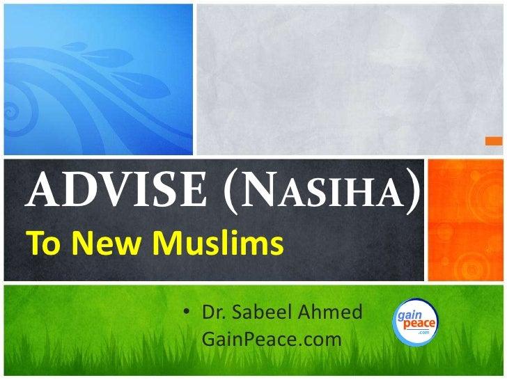 ADVISE (Nasiha)To New Muslims<br />Dr. Sabeel AhmedGainPeace.com<br />