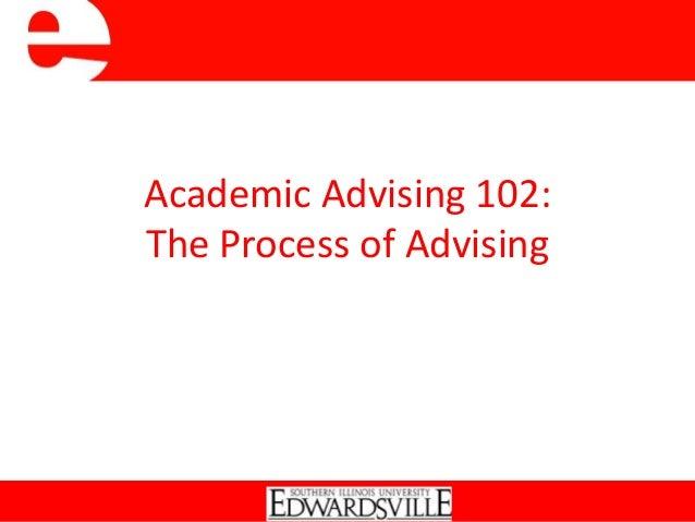 Academic Advising 102:The Process of Advising