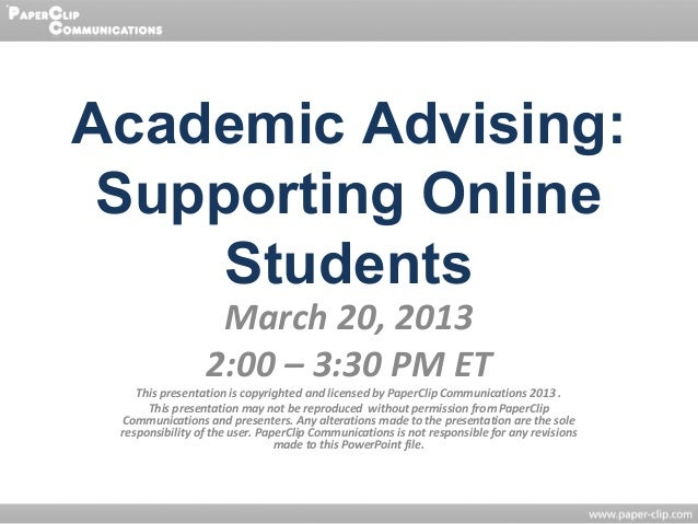 Academic Advising: Supporting Online     Students                  March 20, 2013                 2:00 – 3:30 PM ET    Thi...