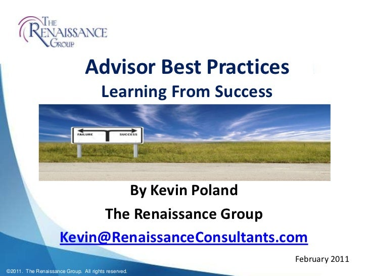 Advisor Best PracticesLearning From Success<br />By Kevin Poland<br />The Renaissance Group<br />Kevin@RenaissanceConsulta...