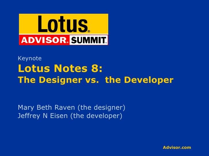 Lotus Notes 8: The Designer vs.  the Developer Mary Beth Raven (the designer) Jeffrey N Eisen (the developer) Keynote