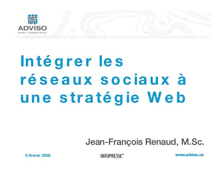 Intégrer les réseaux sociaux à  é           i une stratégie Web                   Jean-François Renaud, M.Sc.             ...
