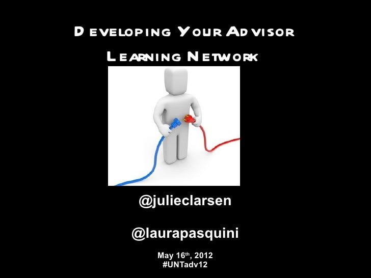 D eveloping Your Ad visor    L earning N etwork       @julieclarsen      @laurapasquini         May 16th, 2012          #U...