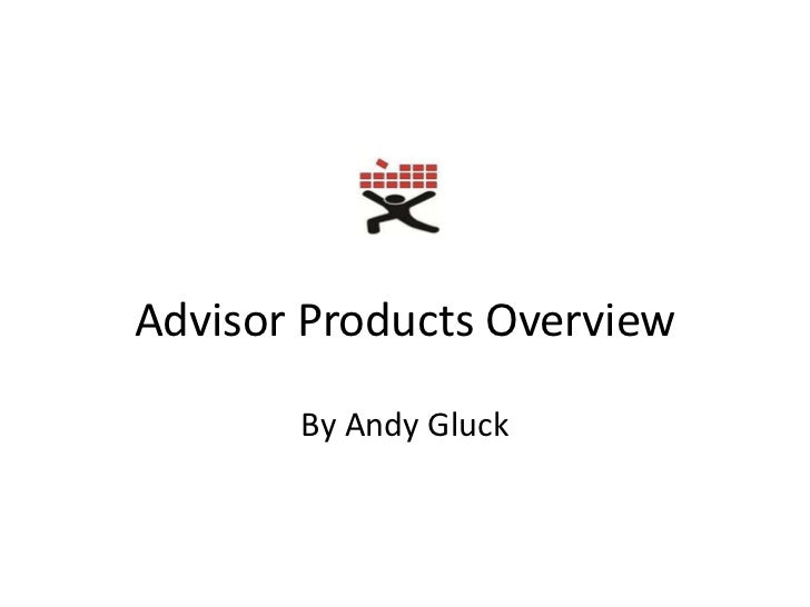 Advisor Products Overview <br />By Andy Gluck<br />