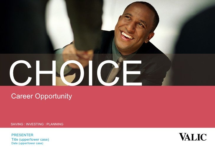 Career Opportunity PRESENTER Title (upper/lower case) Date (upper/lower case) CHOICE SAVING : INVESTING : PLANNING