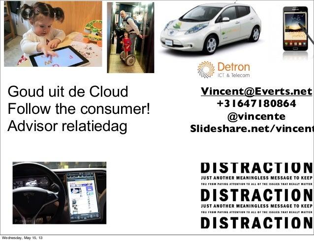 Goud uit de CloudFollow the consumer!Advisor relatiedagVincent@Everts.net+31647180864@vincenteSlideshare.net/vincentWednes...