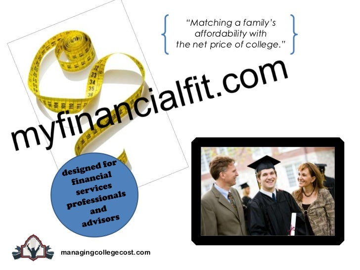 """""""Matching a family's <br />affordability with <br />the net price of college."""" <br />myfinancialfit.com<br />designed for<..."""