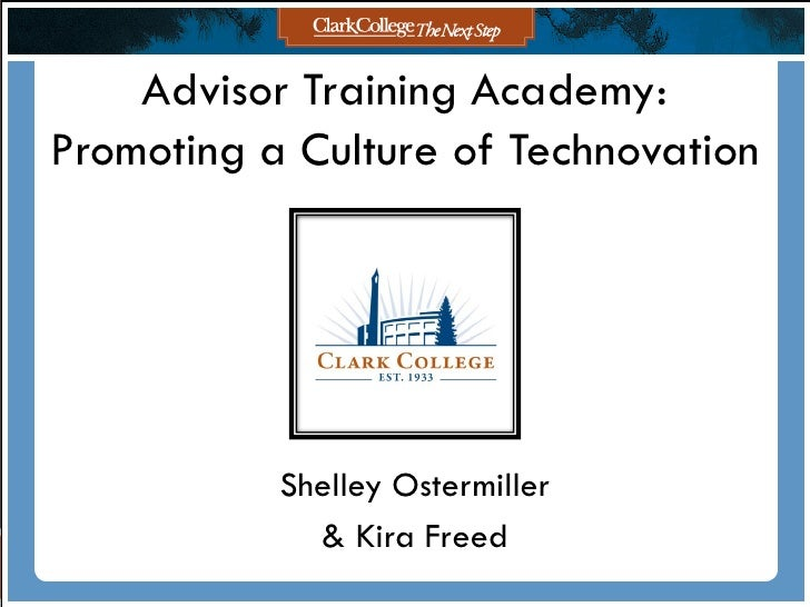 Advisor Training Academy:Promoting a Culture of Technovation           Shelley Ostermiller             & Kira Freed