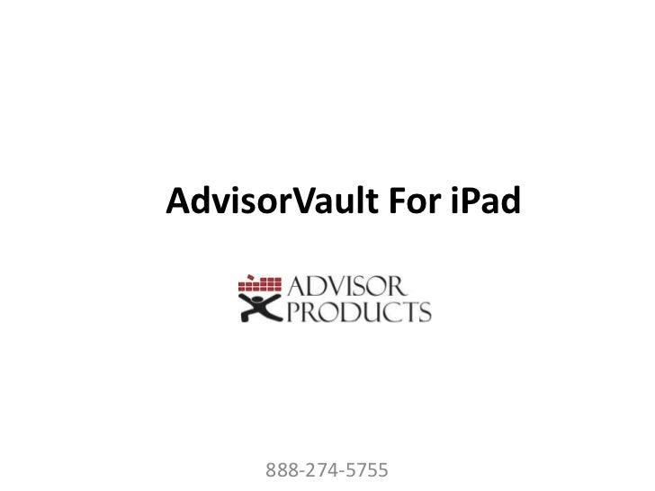 AdvisorVault For iPad     888-274-5755