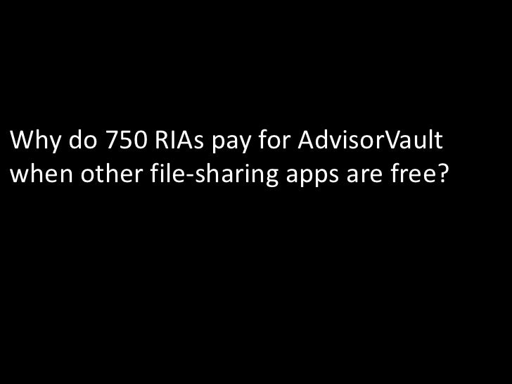 Why do 750 RIAs pay for AdvisorVaultwhen other file-sharing apps are free?