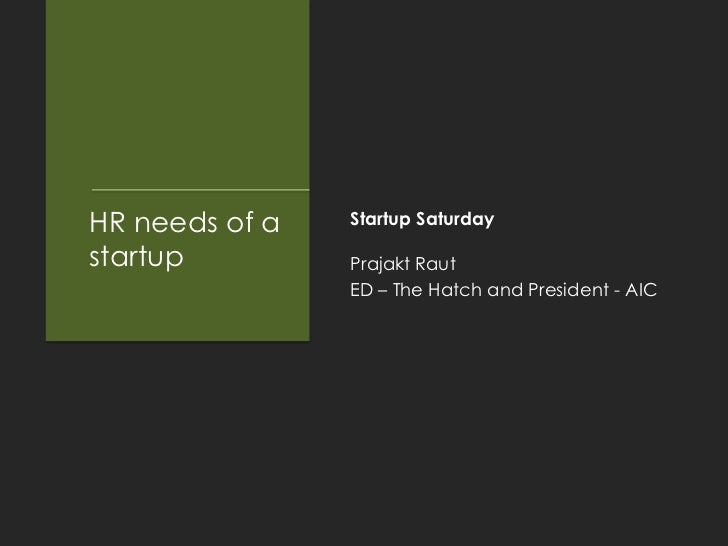 HR needs of a   Startup Saturdaystartup         Prajakt Raut                ED – The Hatch and President - AIC