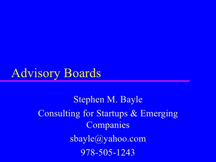 Advisory Boards Stephen M. Bayle Consulting for Startups & Emerging Companies [email_address] 978-505-1243