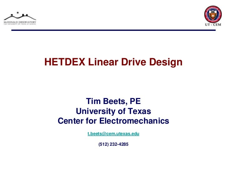 HETDEX Linear Drive Design<br />Tim Beets, PE<br />University of Texas<br />Center for Electromechanics<br />t.beets@cem.u...